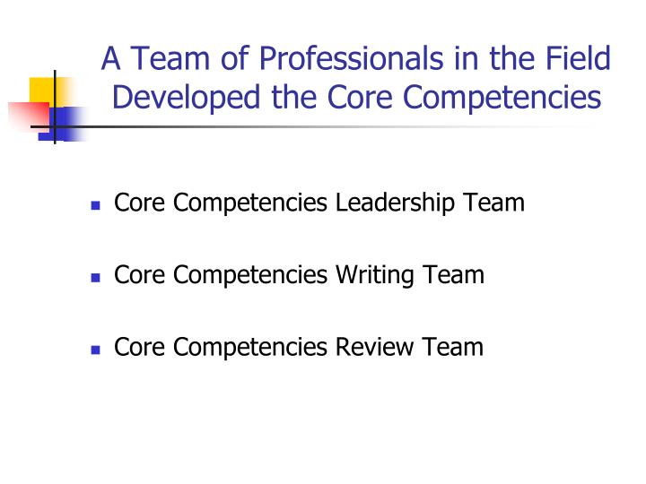 A Team of Professionals in the Field Developed the Core Competencies
