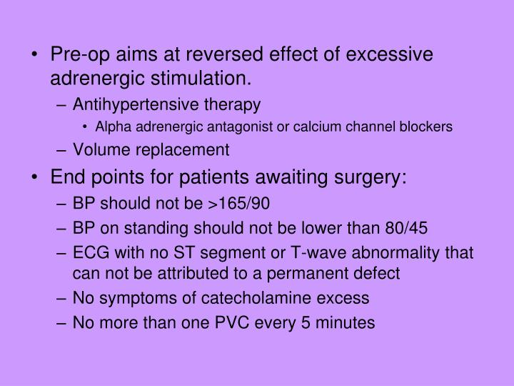 Pre-op aims at reversed effect of excessive adrenergic stimulation.