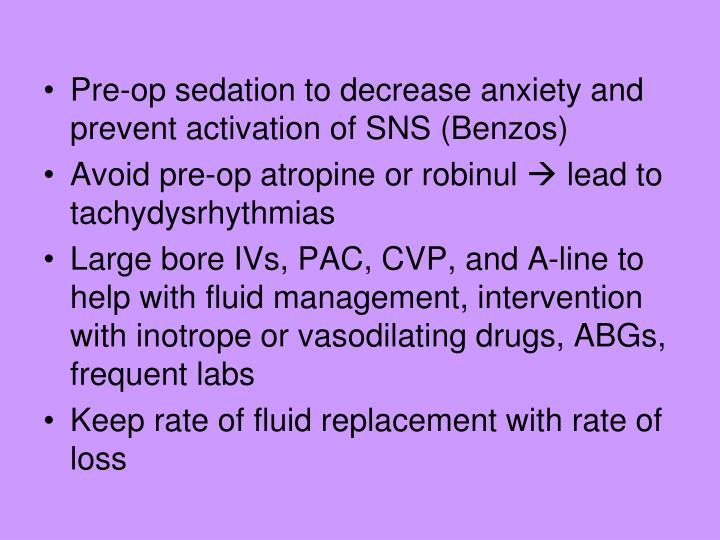 Pre-op sedation to decrease anxiety and prevent activation of SNS (Benzos)