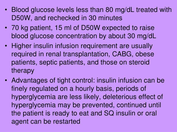 Blood glucose levels less than 80 mg/dL treated with D50W, and rechecked in 30 minutes