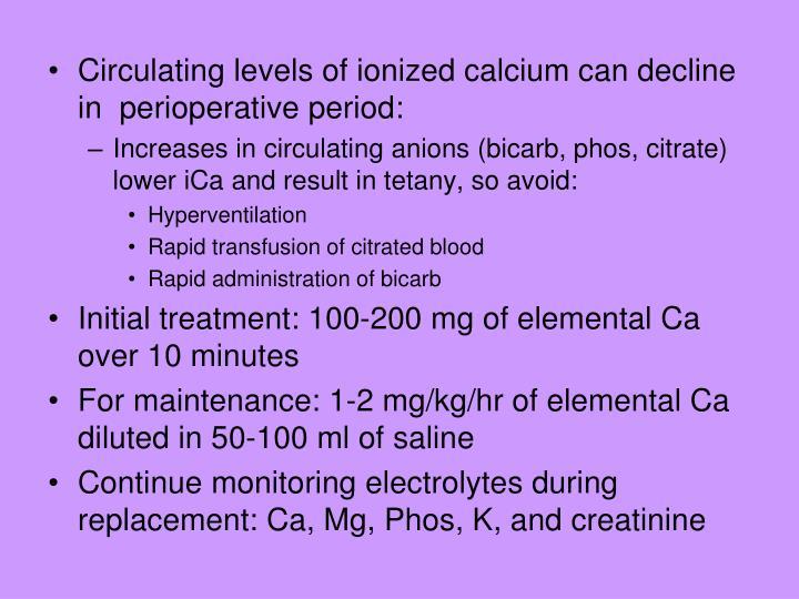 Circulating levels of ionized calcium can decline in  perioperative period: