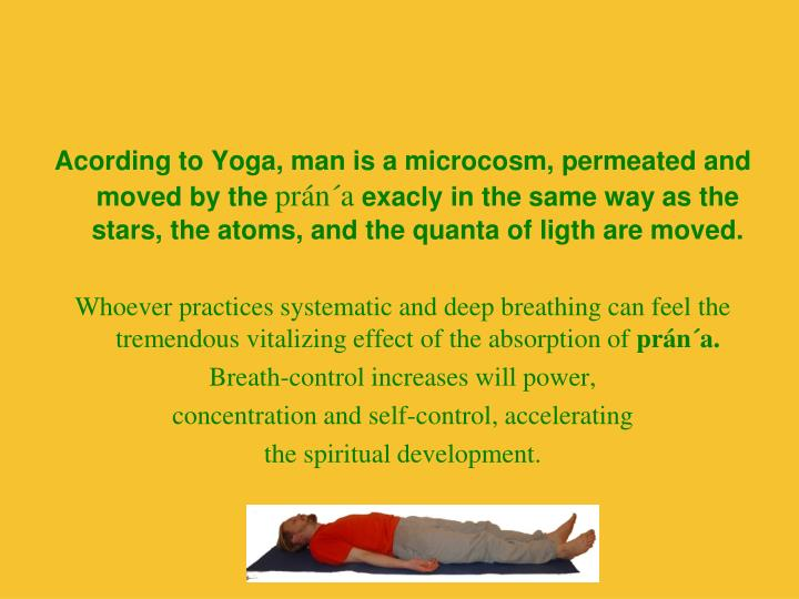 Acording to Yoga, man is a microcosm, permeated and moved by the