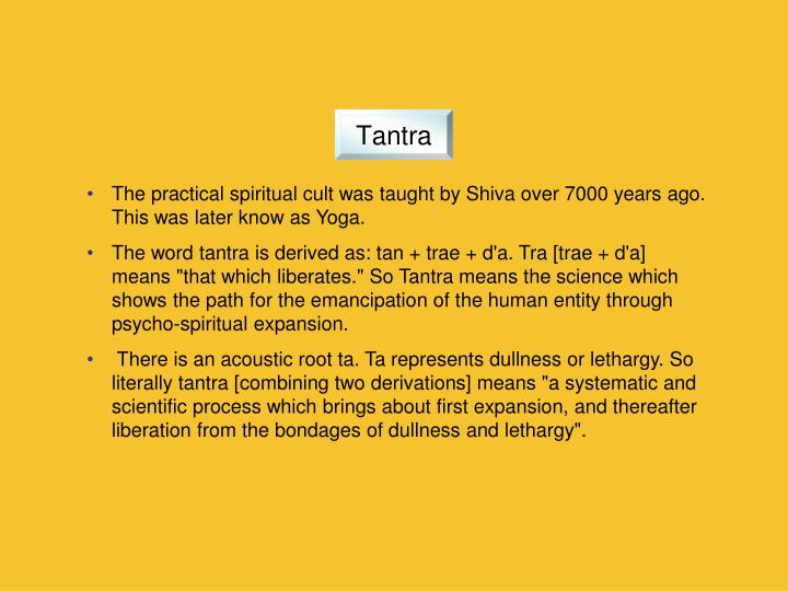 The practical spiritual cult was taught by Shiva over 7000 years ago.  This was later know as Yoga.