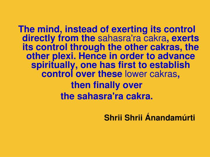 The mind, instead of exerting its control directly from the