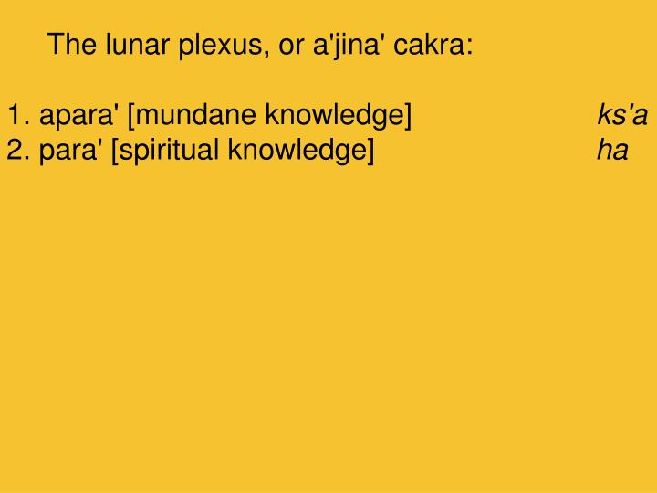 The lunar plexus, or a'jina' cakra: