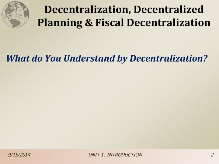 Decentralization, Decentralized Planning & Fiscal Decentralization