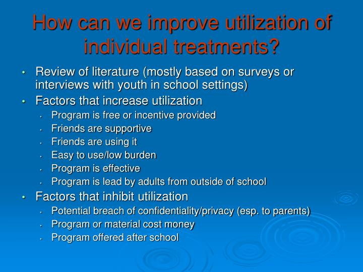 How can we improve utilization of individual treatments?