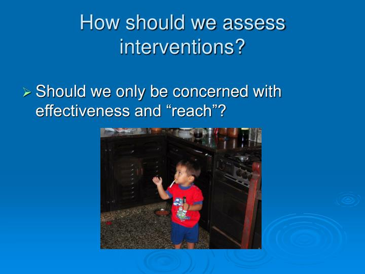 How should we assess interventions?