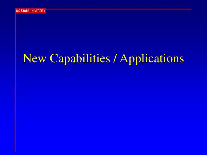 New Capabilities / Applications