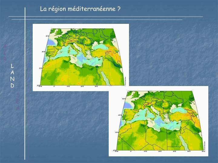 La région méditerranéenne ?