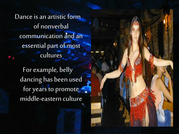 Dance is an artistic form of nonverbal communication and an essential part of most cultures