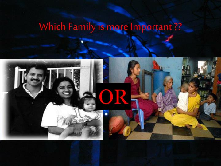 Which Family is more Important ??