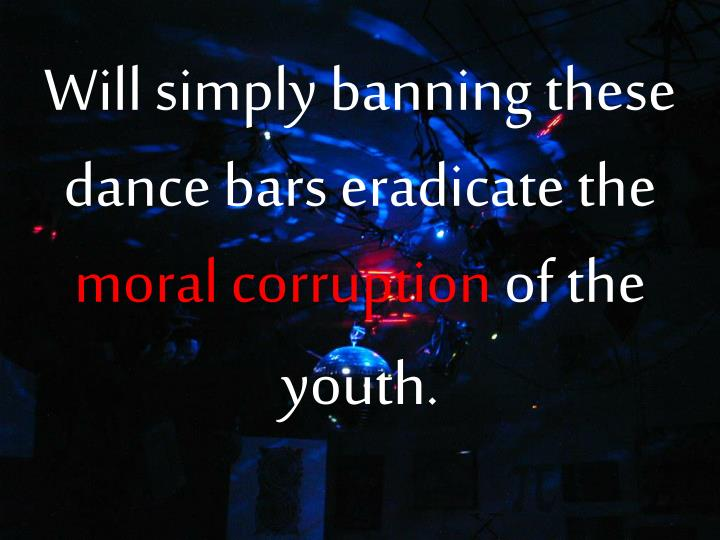 Will simply banning these dance bars eradicate the