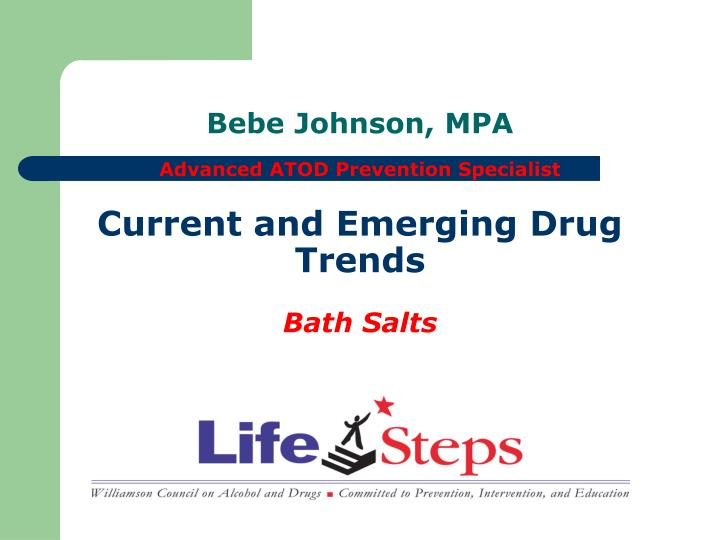 Bebe johnson mpa advanced atod prevention specialist current and emerging drug trends bath salts