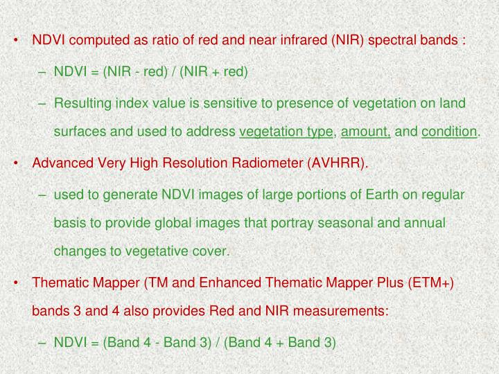 NDVI computed as ratio of red and near infrared (NIR) spectral bands :