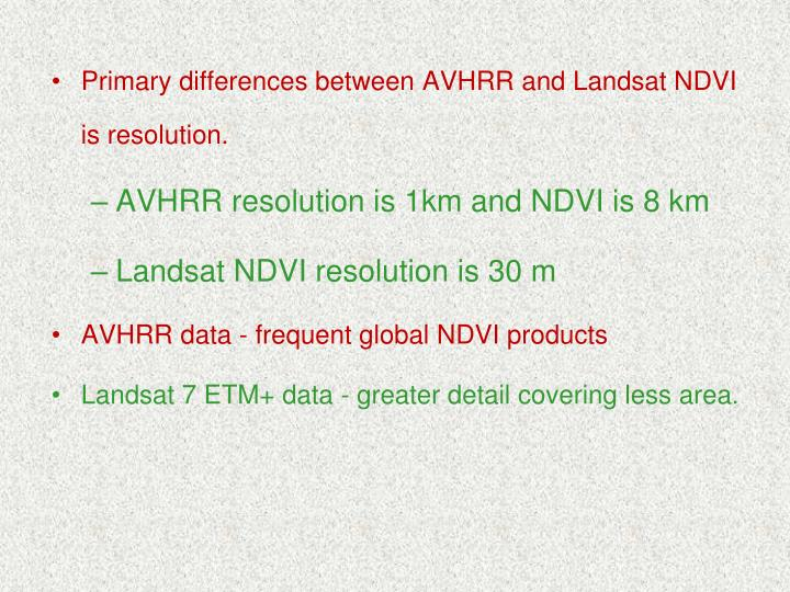 Primary differences between AVHRR and Landsat NDVI is resolution.