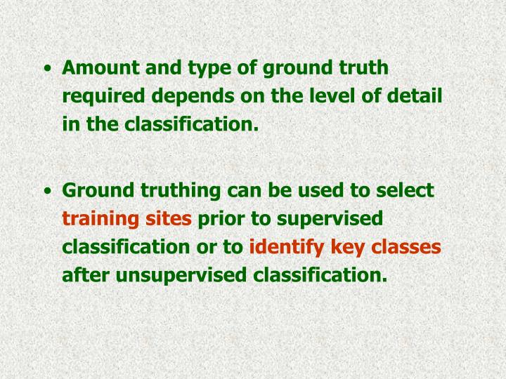 Amount and type of ground truth required depends on the level of detail in the classification.
