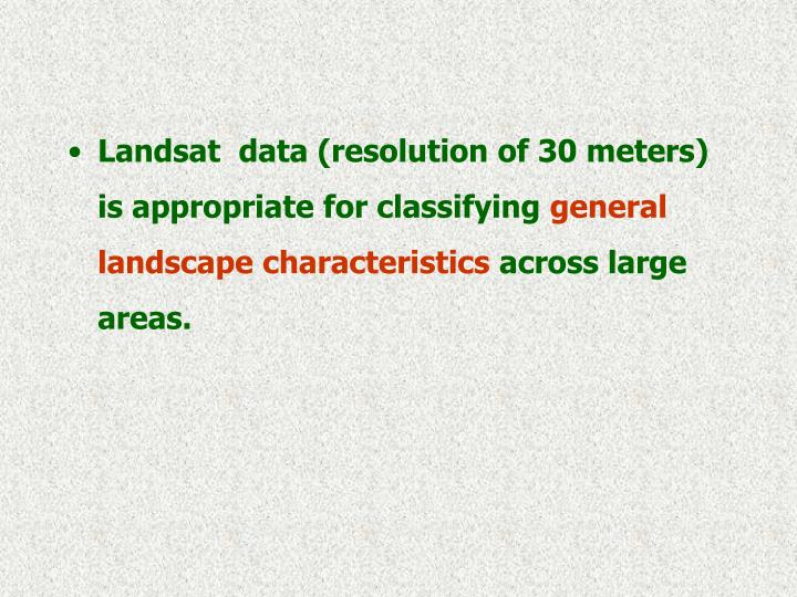 Landsat  data (resolution of 30 meters) is appropriate for classifying