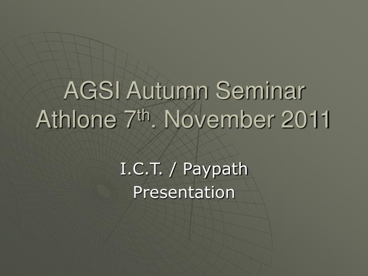 Agsi autumn seminar athlone 7 th november 2011