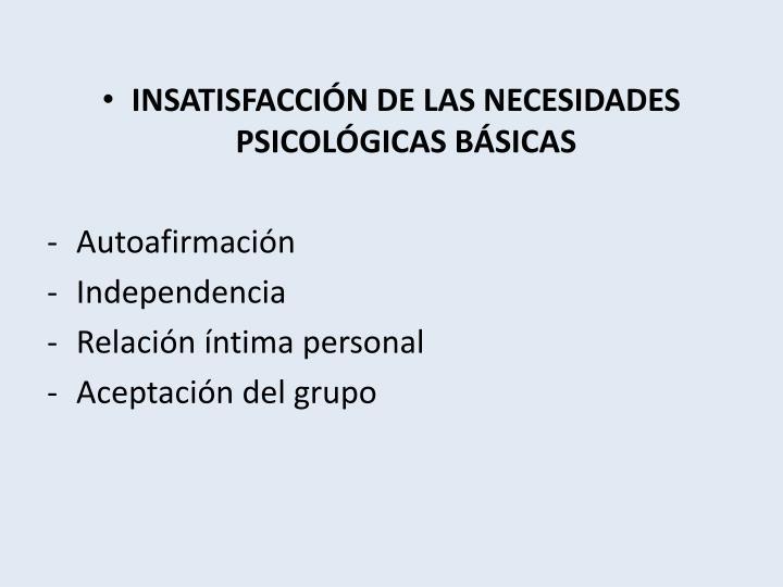 INSATISFACCIÓN DE LAS NECESIDADES PSICOLÓGICAS BÁSICAS