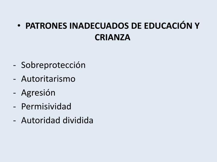 PATRONES INADECUADOS DE EDUCACIÓN Y CRIANZA