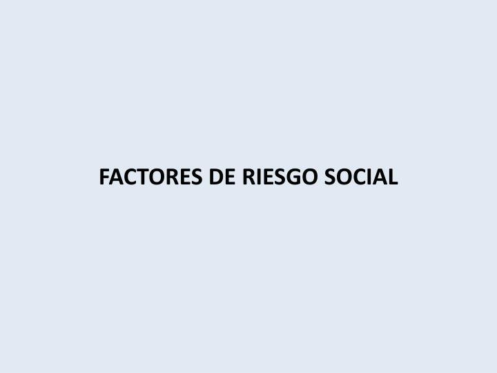 FACTORES DE RIESGO SOCIAL