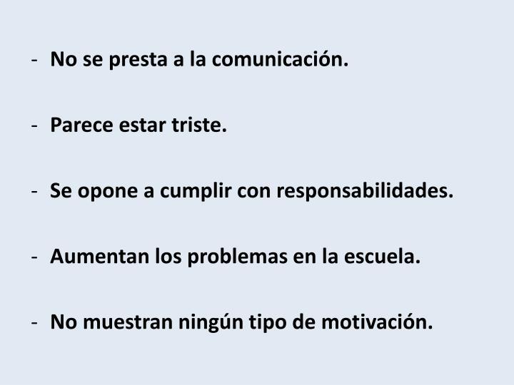 No se presta a la comunicación.
