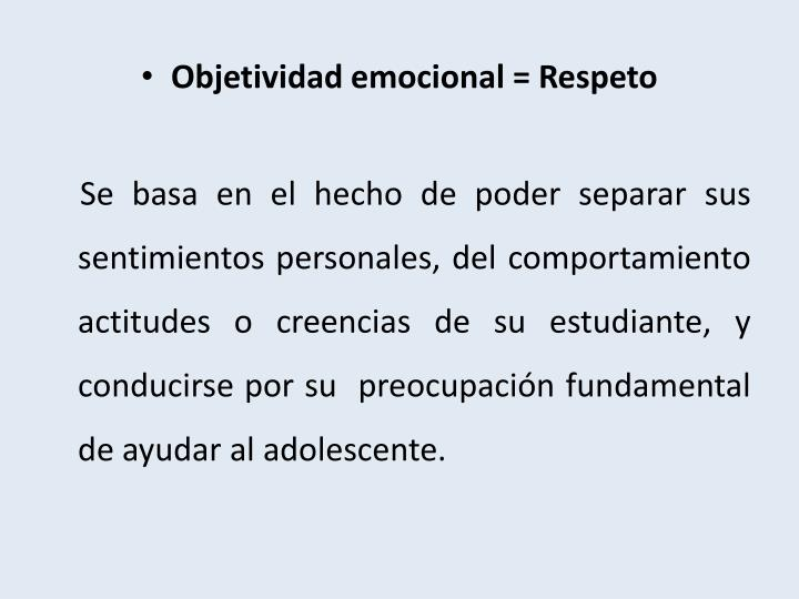 Objetividad emocional = Respeto