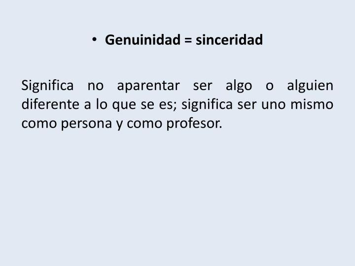 Genuinidad = sinceridad