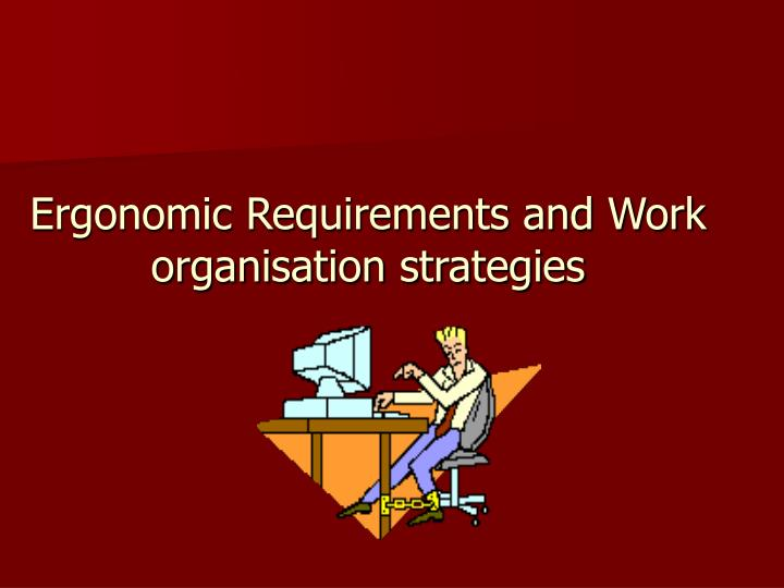 Ergonomic requirements and work organisation strategies