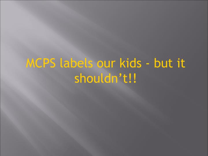 MCPS labels our kids - but it shouldn't!!