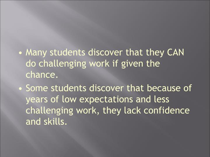 Many students discover that they CAN do challenging work if given the chance.