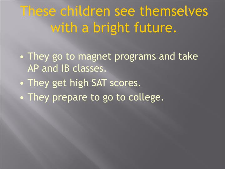 These children see themselves with a bright future.