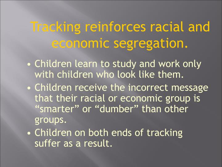 Tracking reinforces racial and economic segregation.