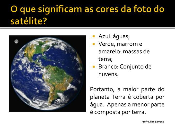 O que significam as cores da foto do satélite?