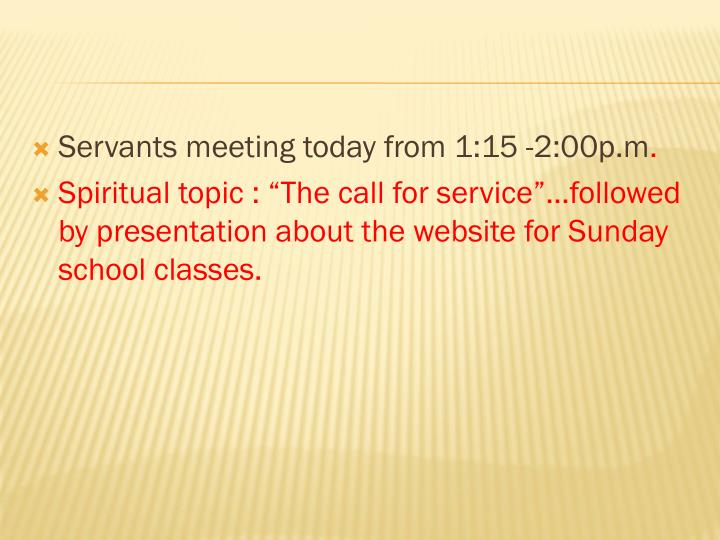 Servants meeting today from 1:15 -2:00p.m