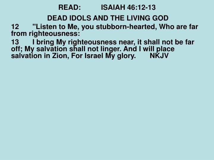 READ:ISAIAH 46:12-13