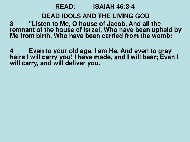 READ:ISAIAH 46:3-4