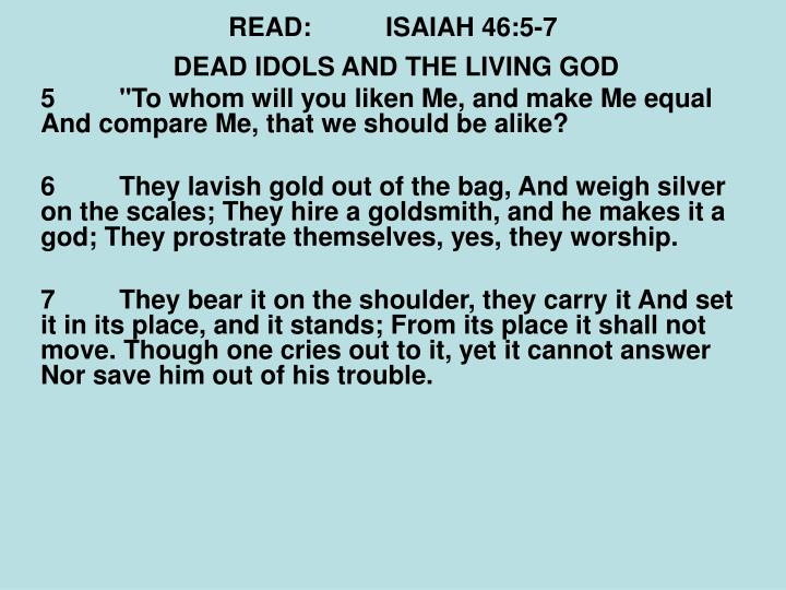 READ:ISAIAH 46:5-7