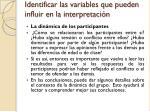 identificar las variables que pueden influir en la interpretaci n
