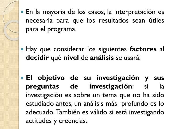 En la mayoría de los casos, la interpretación es necesaria para que los resultados sean útiles para el programa.