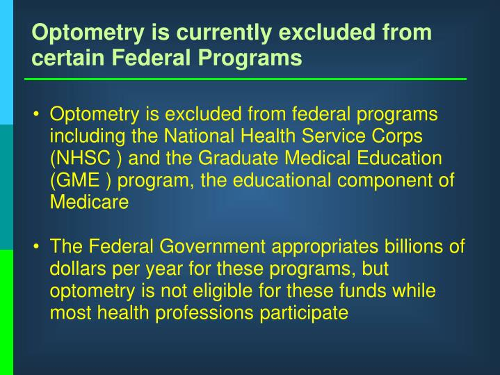 Optometry is currently excluded from certain Federal Programs