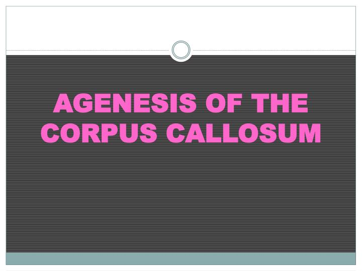 Agenesis of the corpus callosum