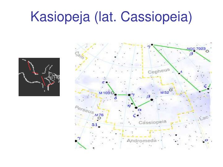 Kasiopeja (lat. Cassiopeia)