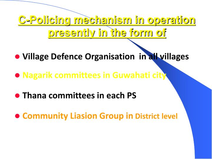 C-Policing mechanism in operation presently in the form of