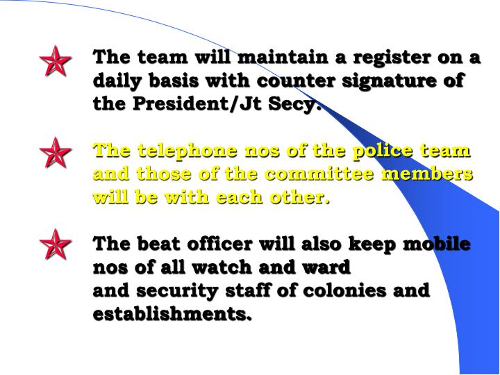 The team will maintain a register on a daily basis with counter signature of the President/Jt Secy.