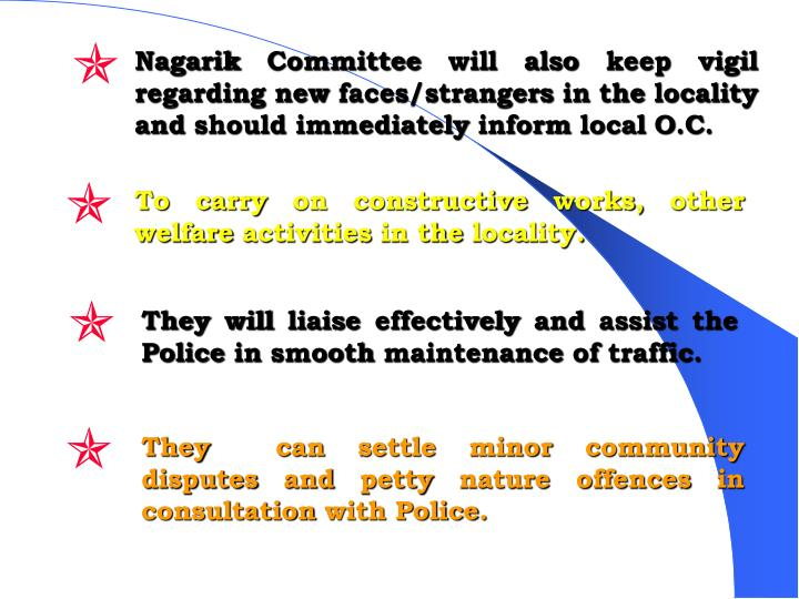 Nagarik Committee will also keep vigil regarding new faces/strangers in the locality and should immediately inform local O.C.