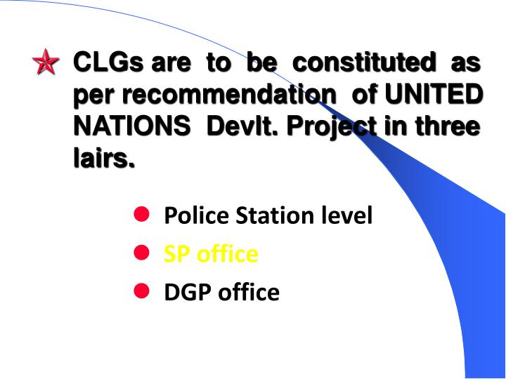 CLGs are  to  be  constituted  as per recommendation  of UNITED NATIONS  Devlt. Project in three lairs.