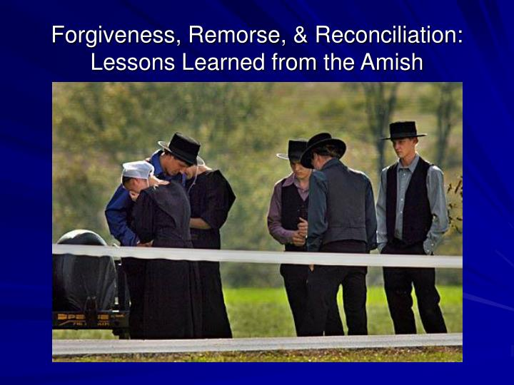 Forgiveness remorse reconciliation lessons learned from the amish
