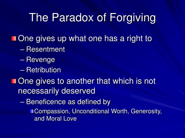 The Paradox of Forgiving